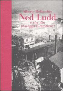 Ned Ludd. E che Dio protegga il mestiere!