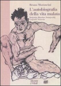 L' autobiografia della vita malata. Benjamin, Blanchot, Dostojevskij, Leopardi, Nietzsche