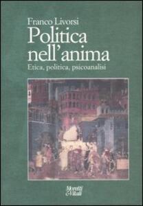 Politica nell'anima. Etica, politica, psicoanalisi