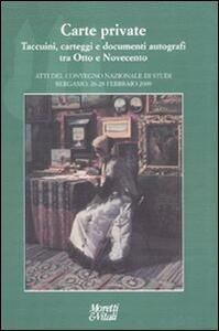 Libro Carte private. Taccuini, carteggi e documenti autografi tra otto e novecento. Atti del Convegno (Bergamo, 26-28 febbraio 2009)