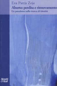 Aborto: perdita e rinnovamento. Un paradosso nella ricerca di identità - Pattis Zoja Eva - wuz.it