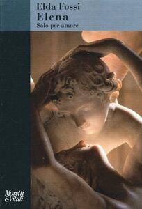 Libro Elena. Solo per amore Elda Fossi