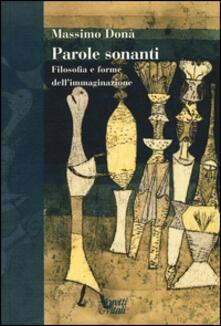 Parole sonanti. Filosofia e forme dell'immaginazione - Massimo Donà - copertina