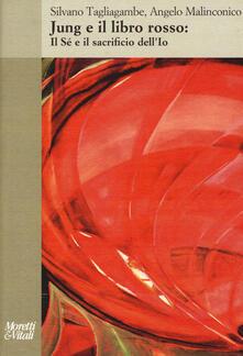 Jung e il libro rosso. Il sé e il sacrificio dell'io - Silvano Tagliagambe,Angelo Malinconico - copertina