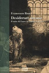 Desiderare invano. Il mito di Faust in Goethe e altrove