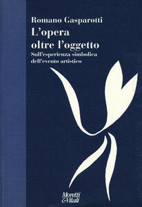 Libro L' opera oltre l'oggetto. Sull'esperienza simbolica dell'evento artistico Romano Gasparotti