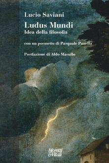 Grandtoureventi.it Ludus mundi. Idea della filosofia. Con un poemetto di Pasquale Panella Image