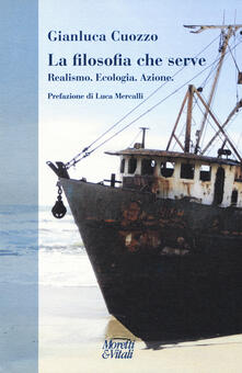 La filosofia che serve. Realismo. Ecologia. Azione - Gianluca Cuozzo - copertina