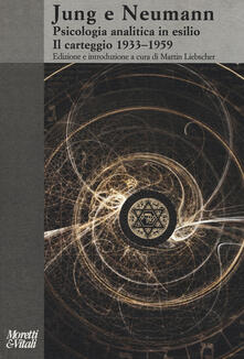 Jung e Neumann. Psicologia analitica in esilio. Il carteggio 1933-1959 - Carl Gustav Jung,Erich Neumann - copertina