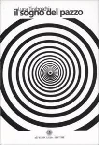 Il sogno del pazzo - Luca Tiraboschi - copertina