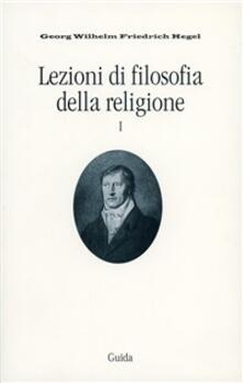 Lezioni di filosofia della religione. Vol. 1 - Friedrich Hegel - copertina