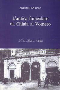 L' antica funicolare da Chiaia al Vomero