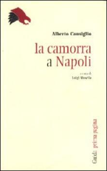 La camorra a Napoli - Alberto Consiglio - copertina