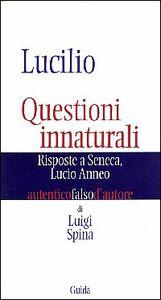 Lucilio. Questioni innaturali. Risposte a Seneca Lucio Anneo
