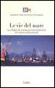 Le vie del mare. Lo sviluppo del sistema portuale meridionale nel contesto internazionale. Con CD-ROM