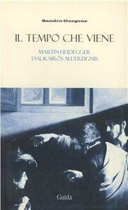 Il tempo che viene. Martin Heidegger dal Kairós all'Ereignis