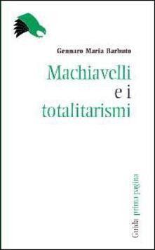 Machiavelli e i totalitarismi - Gennaro Maria Barbuto - copertina