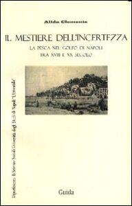 Mestiere dell'incertezza. La pesca nel golfo di Napoli tra XVIII e XX secolo