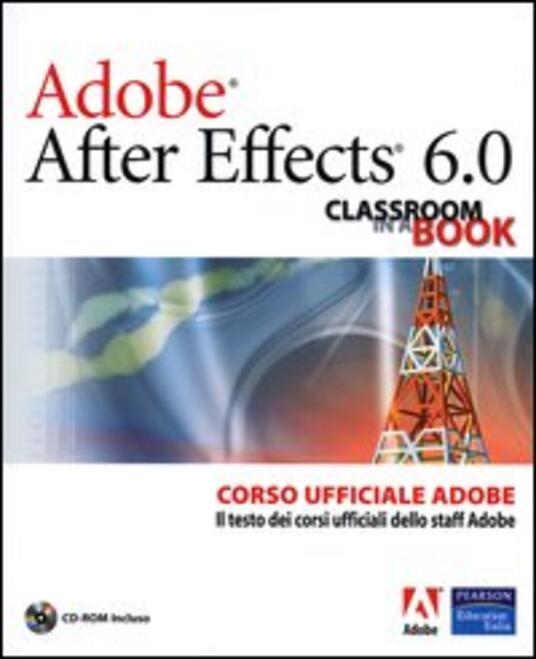 Adobe After Effects 6.0. Classroom in a Book. Corso ufficiale Adobe. Con CD-ROM - copertina