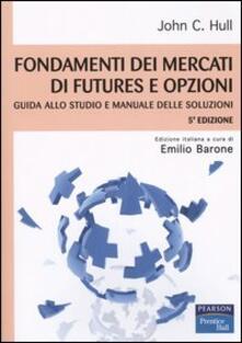 Ipabsantonioabatetrino.it Fondamenti dei mercati di futures e opzioni. Guida allo studio e manuale delle soluzioni Image