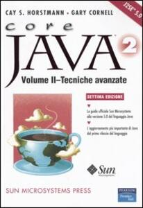 Core Java 2. Vol. 2: Tecniche avanzate.