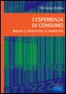 L' esperienza di consumo. Analisi e prospettive di marketing - Michela Addis - copertina