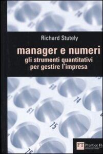 Manager e numeri. Gli strumenti quantitativi per gestire l'impresa