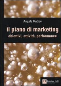 Il piano di marketing. Obiettivi, attività, performance