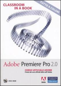 Adobe Premiere Pro 2.0. Classroom in a book. Corso ufficiale Adobe. Con DVD-ROM