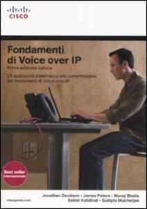 Fondamenti di Voice Over IP. Un approccio sistematico alla comprensione dei fondamenti di Voice Over IP