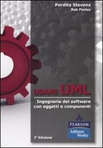 Usare UML. Ingegneria del software con oggetti e componenti