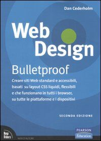 Web design. Bulletproof. Creare siti web standard e accessibili, basati su layout CSS liquidi, flessibili e che funzionano in tutti i browser...