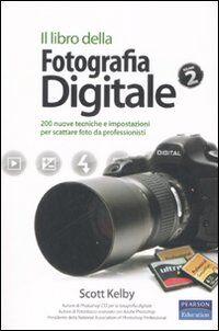 Il libro della fotografia digitale. Vol. 2: 200 nuove tecniche e impostazioni per scattare foto da professionisti.
