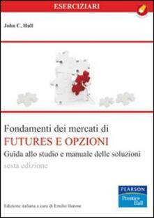 Fondamenti dei mercati dei futures e opzioni. Manuale delle soluzioni e guida allo studio.pdf