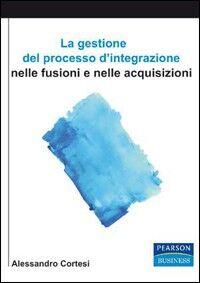 La gestione del processo d'integrazione nelle sue fusioni e nelle acquisizioni