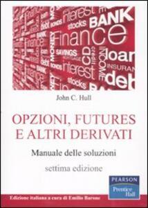 Opzioni, futures e altri derivati. Manuale delle soluzioni