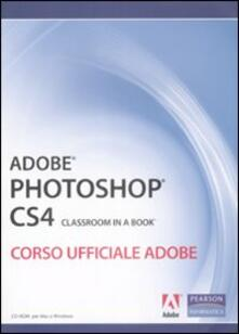 Equilibrifestival.it Adobe Photoshop CS4. Classroom in a book. Corso ufficiale Adobe. Con CD-ROM Image