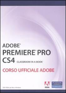 Adobe Premiere Pro CS4. Classroom book. Corso ufficiale Adobe. Con DVD-ROM