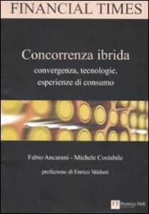Concorrenza ibrida. Convergenza, tecnologie, esperienze di consumo