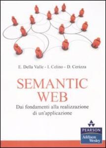 Semantic Web. Dai fondamenti alla realizzazione di un'applicazione - Emanuele Della Valle,Irene Celino,Dario Cerizza - copertina