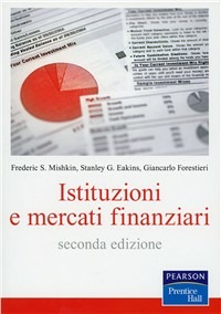 Istituzioni e mercati finanziari - Mishkin Frederic S. Eakins Stanley G. Forestieri Giancarlo - wuz.it