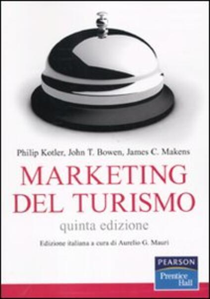Marketing del turismo - Philip Kotler,John T. Bowen,James C. Makens - copertina