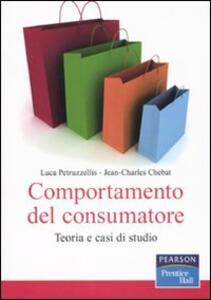 Comportamento del consumatore. Teoria e casi di studio