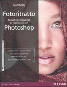 Fotoritratto. Tecniche professionali di fotoritocco con Photoshop