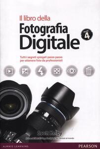 Il libro della fotografia digitale. Tutti i segreti spiegati passo passo per ottenere foto da professionisti. Vol. 4
