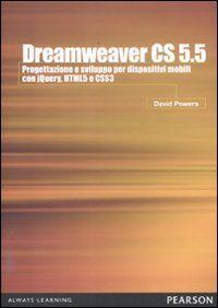 Dreamweaver CS5.5. Progettazione e sviluppo per dispositivi mobili con JQuery, HTML 5 e CSS 3