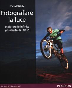 Fotografare la luce. Esplorare le infinite possibilità del flash