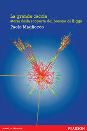 La grande caccia. Storia della scoperta del bosone di Higgs