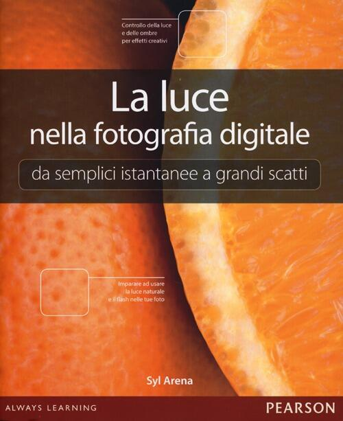 La luce nella fotografia digitale. Da semplici istantanee