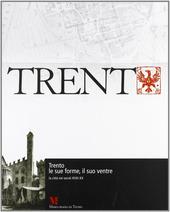 Trento, le sue forme, il suo ventre. La citta nei secoli XVIII-XX